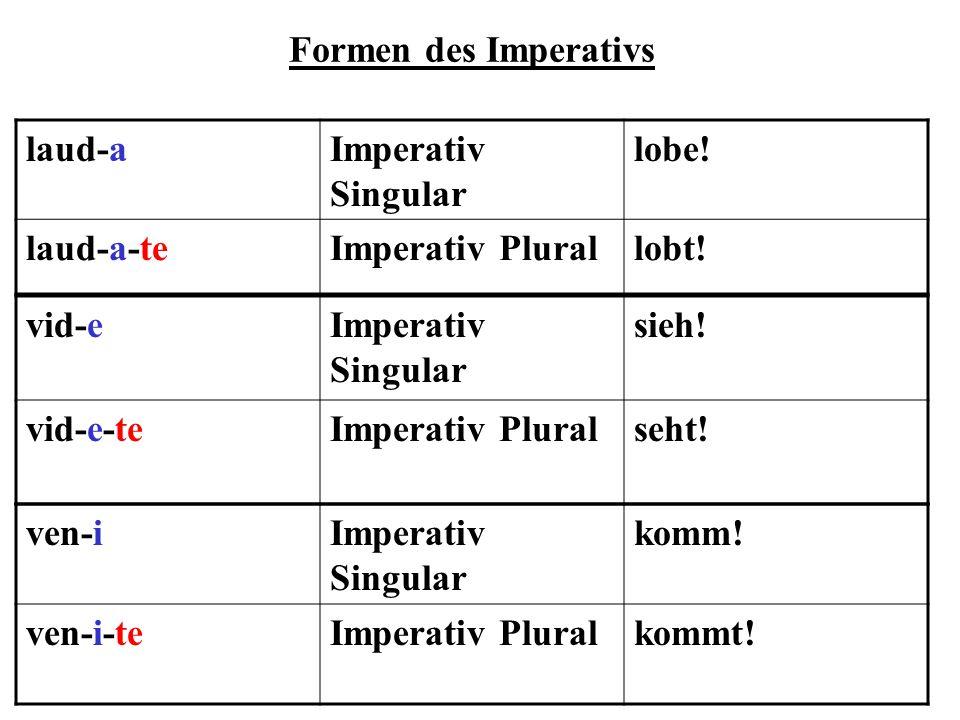 Formen des Imperativs laud-a. Imperativ Singular. lobe! laud-a-te. Imperativ Plural. lobt! vid-e.