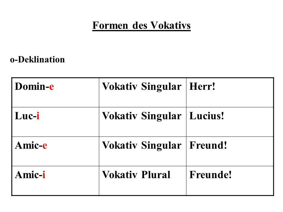 Formen des Vokativs Domin-e Vokativ Singular Herr! Luc-i Lucius!