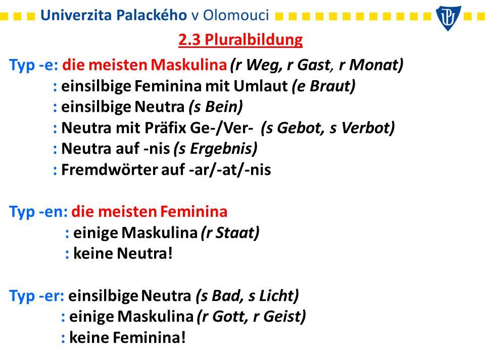 2.3 Pluralbildung Typ -e: die meisten Maskulina (r Weg, r Gast, r Monat) : einsilbige Feminina mit Umlaut (e Braut)