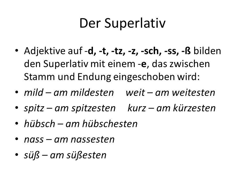 Der Superlativ Adjektive auf -d, -t, -tz, -z, -sch, -ss, -ß bilden den Superlativ mit einem -e, das zwischen Stamm und Endung eingeschoben wird: