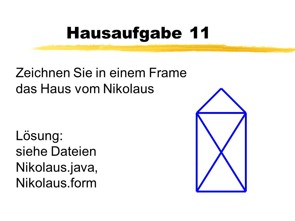 Hausaufgabe 11 Zeichnen Sie in einem Frame das Haus vom Nikolaus
