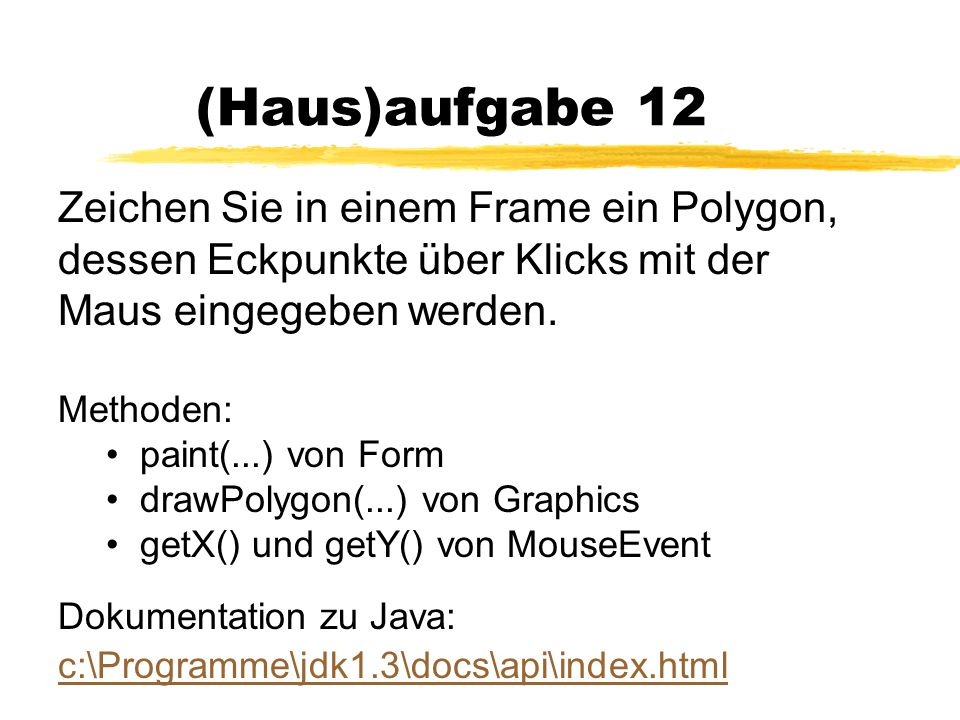 (Haus)aufgabe 12 Zeichen Sie in einem Frame ein Polygon, dessen Eckpunkte über Klicks mit der Maus eingegeben werden.