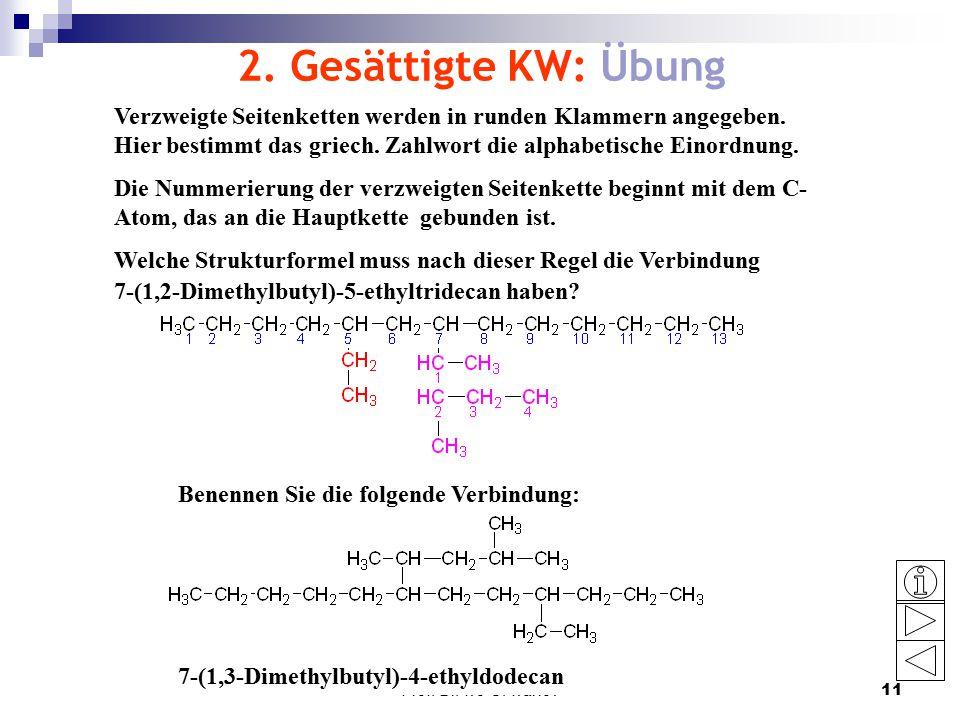 2. Gesättigte KW: Übung Verzweigte Seitenketten werden in runden Klammern angegeben. Hier bestimmt das griech. Zahlwort die alphabetische Einordnung.