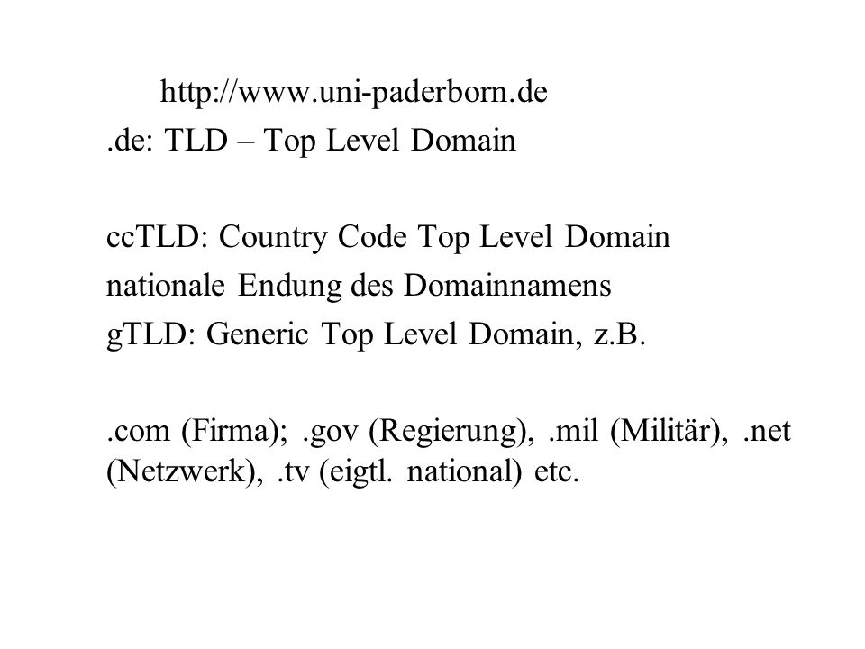 http://www.uni-paderborn.de .de: TLD – Top Level Domain. ccTLD: Country Code Top Level Domain. nationale Endung des Domainnamens.