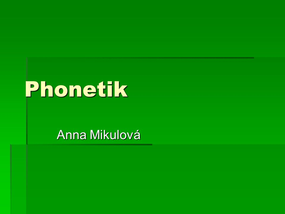 Phonetik Anna Mikulová