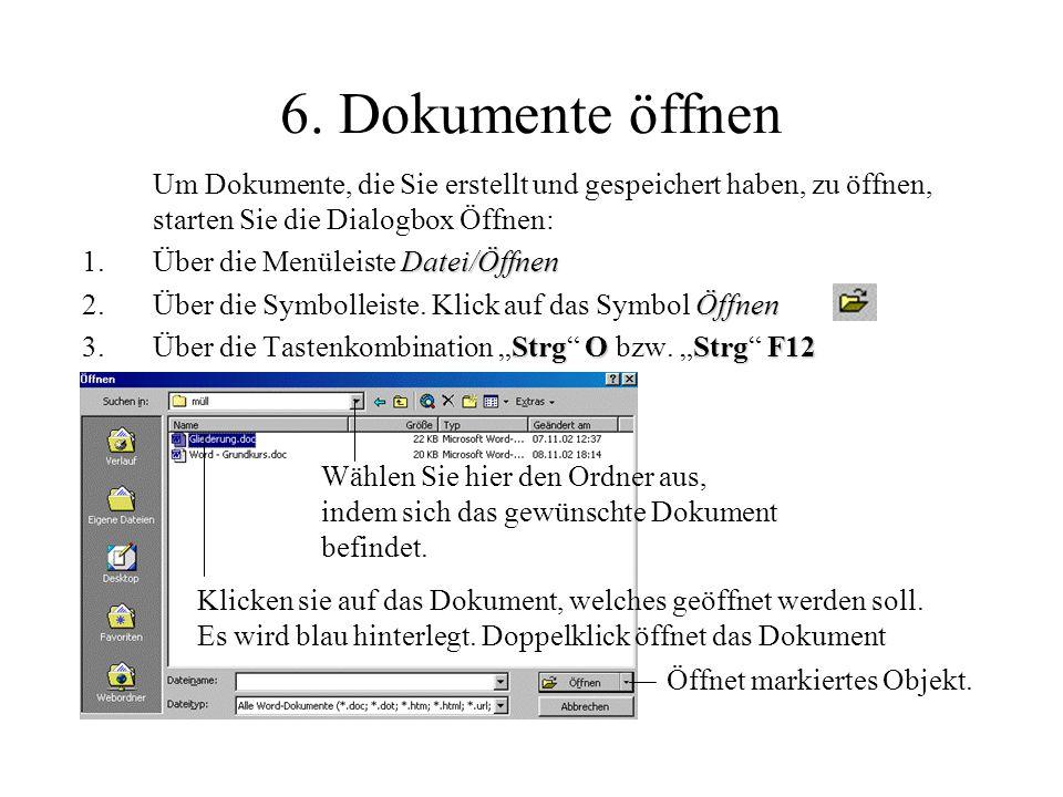 6. Dokumente öffnen Um Dokumente, die Sie erstellt und gespeichert haben, zu öffnen, starten Sie die Dialogbox Öffnen: