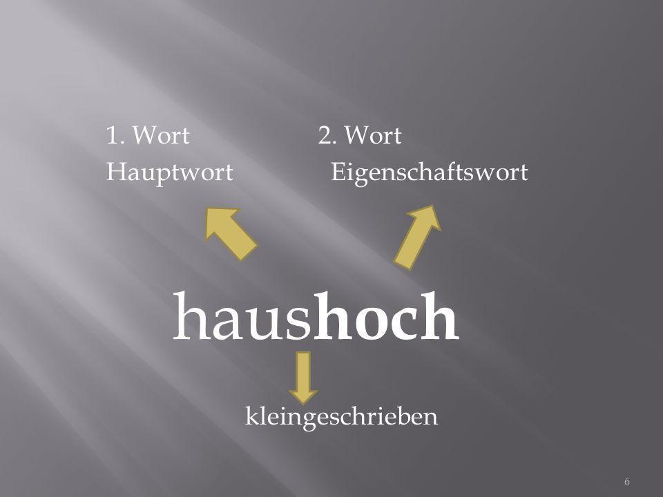 1. Wort 2. Wort Hauptwort Eigenschaftswort haushoch kleingeschrieben