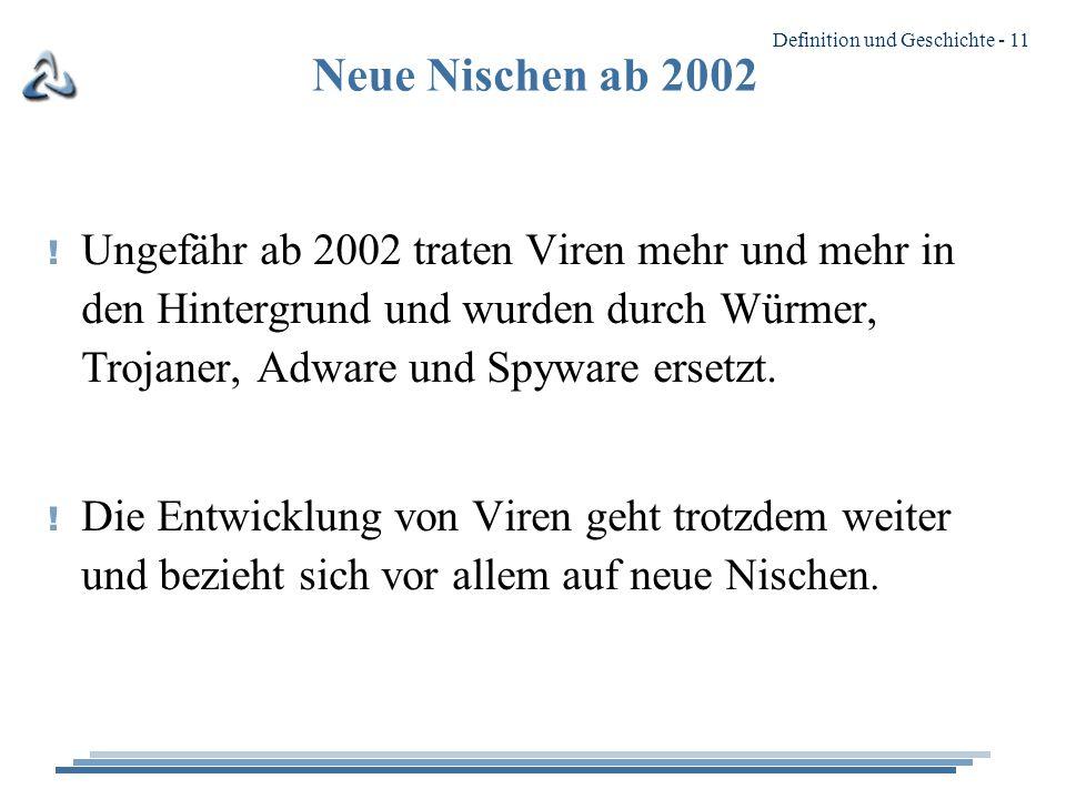 Neue Nischen ab 2002 Ungefähr ab 2002 traten Viren mehr und mehr in den Hintergrund und wurden durch Würmer, Trojaner, Adware und Spyware ersetzt.