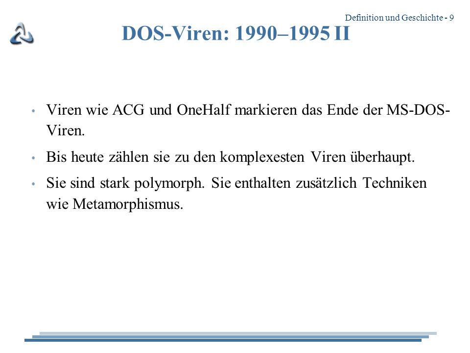 DOS-Viren: 1990–1995 II Viren wie ACG und OneHalf markieren das Ende der MS-DOS-Viren. Bis heute zählen sie zu den komplexesten Viren überhaupt.