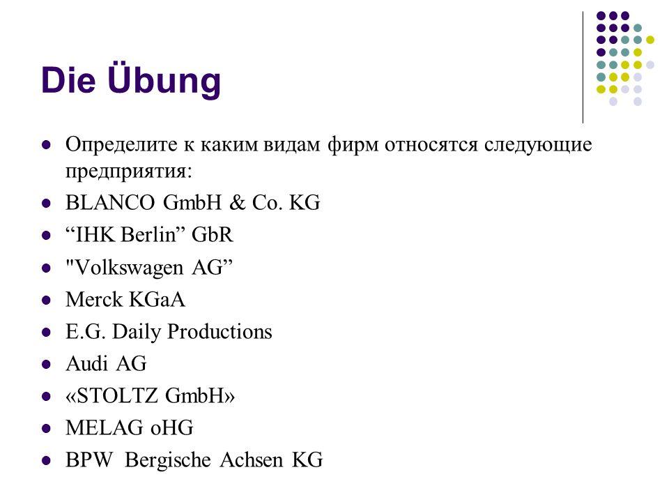Die Übung Определите к каким видам фирм относятся следующие предприятия: BLANCO GmbH & Co. KG. IHK Berlin GbR.