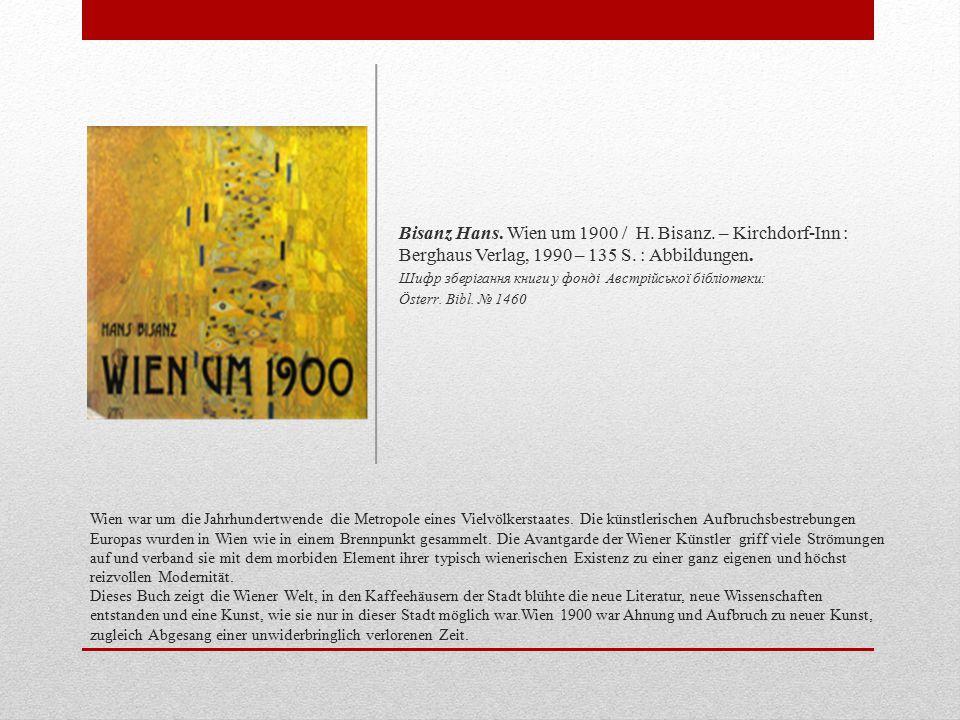 Bisanz Hans. Wien um 1900 / H. Bisanz. – Kirchdorf-Inn : Berghaus Verlag, 1990 – 135 S. : Abbildungen.