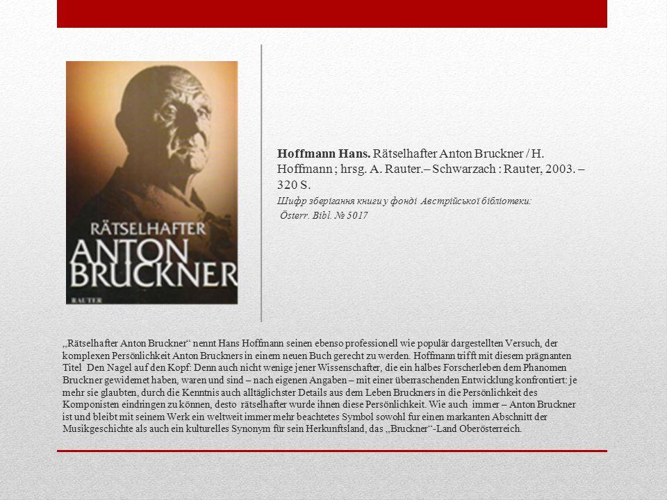Hoffmann Hans. Rätselhafter Anton Bruckner / H. Hoffmann ; hrsg. A