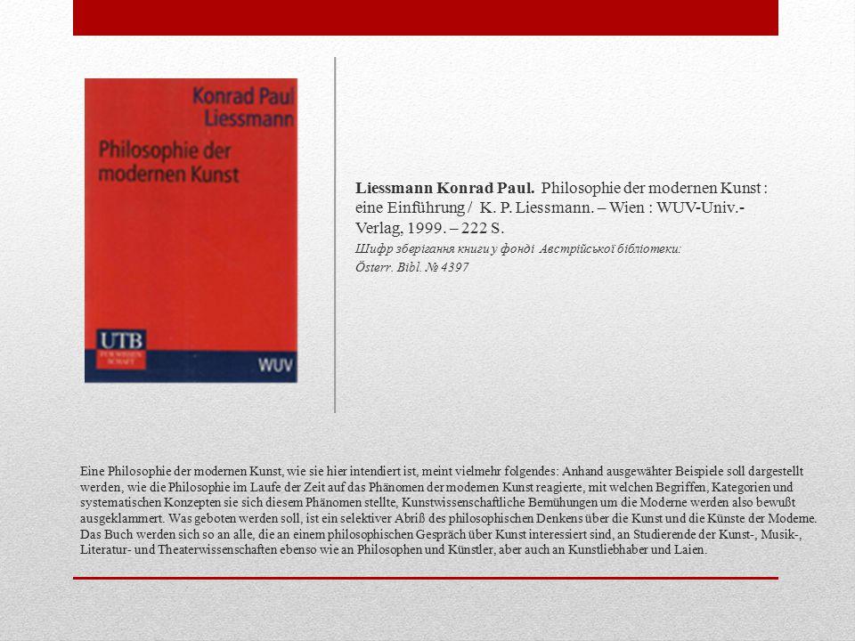 Liessmann Konrad Paul. Philosophie der modernen Kunst : eine Einführung / K. P. Liessmann. – Wien : WUV-Univ.-Verlag, 1999. – 222 S.