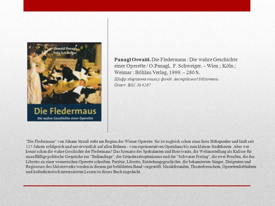 Panagl Oswald. Die Fledermaus : Die wahre Geschichte einer Operette / O.Panagl, F. Schweiger. – Wien ; Köln ; Weimar : Böhlau Verlag, 1999. – 280 S.