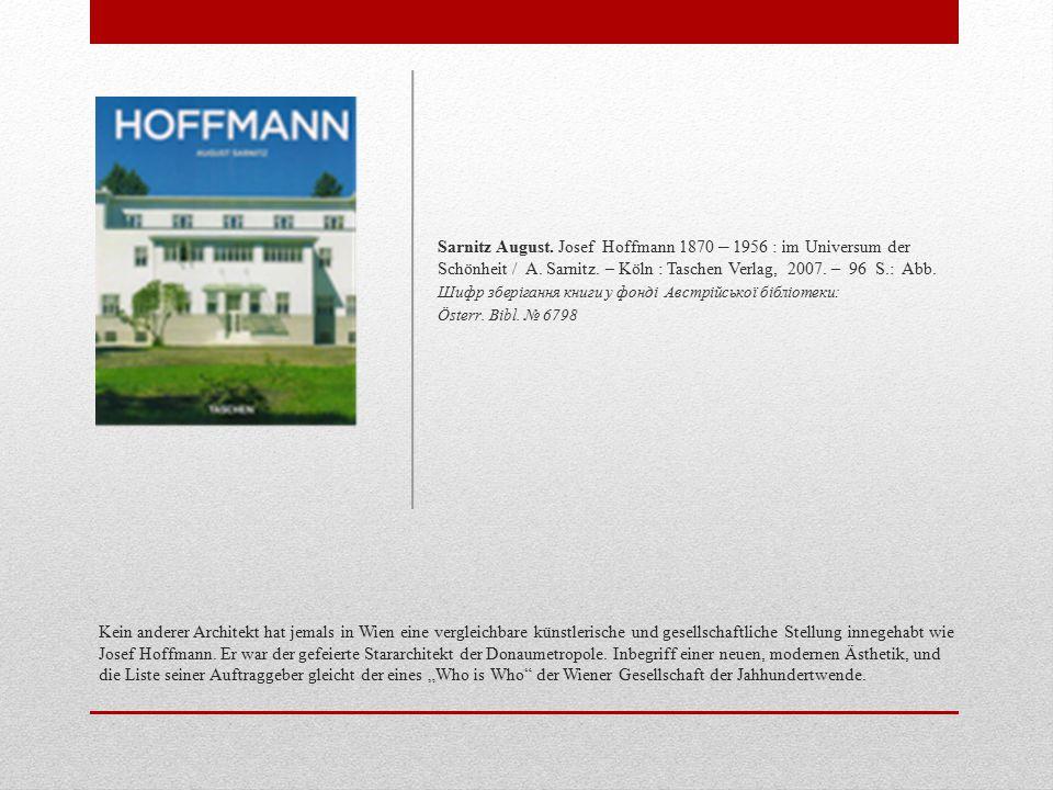 Sarnitz August. Josef Hoffmann 1870 – 1956 : im Universum der Schönheit / A. Sarnitz. – Köln : Taschen Verlag, 2007. – 96 S.: Abb.