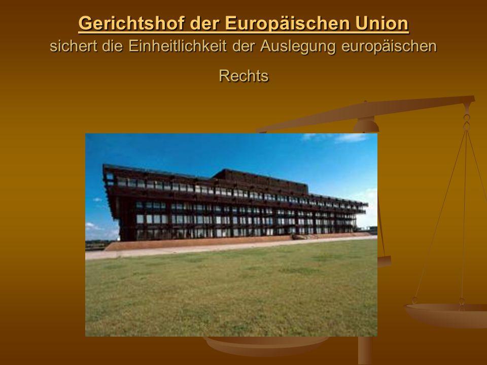 Gerichtshof der Europäischen Union sichert die Einheitlichkeit der Auslegung europäischen Rechts