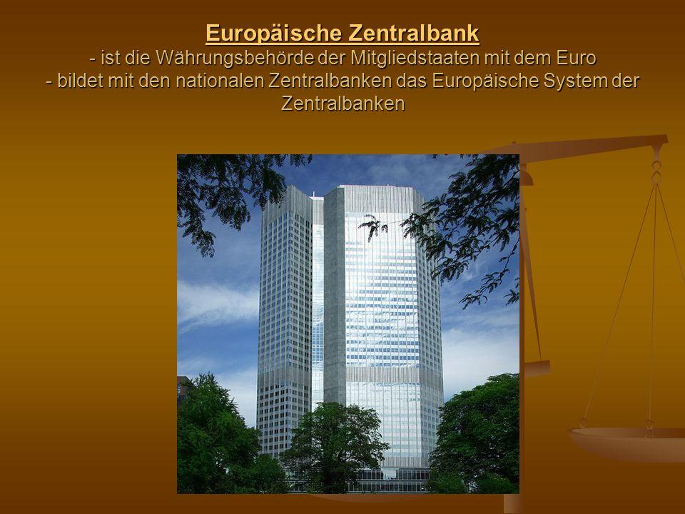 Europäische Zentralbank - ist die Währungsbehörde der Mitgliedstaaten mit dem Euro - bildet mit den nationalen Zentralbanken das Europäische System der Zentralbanken