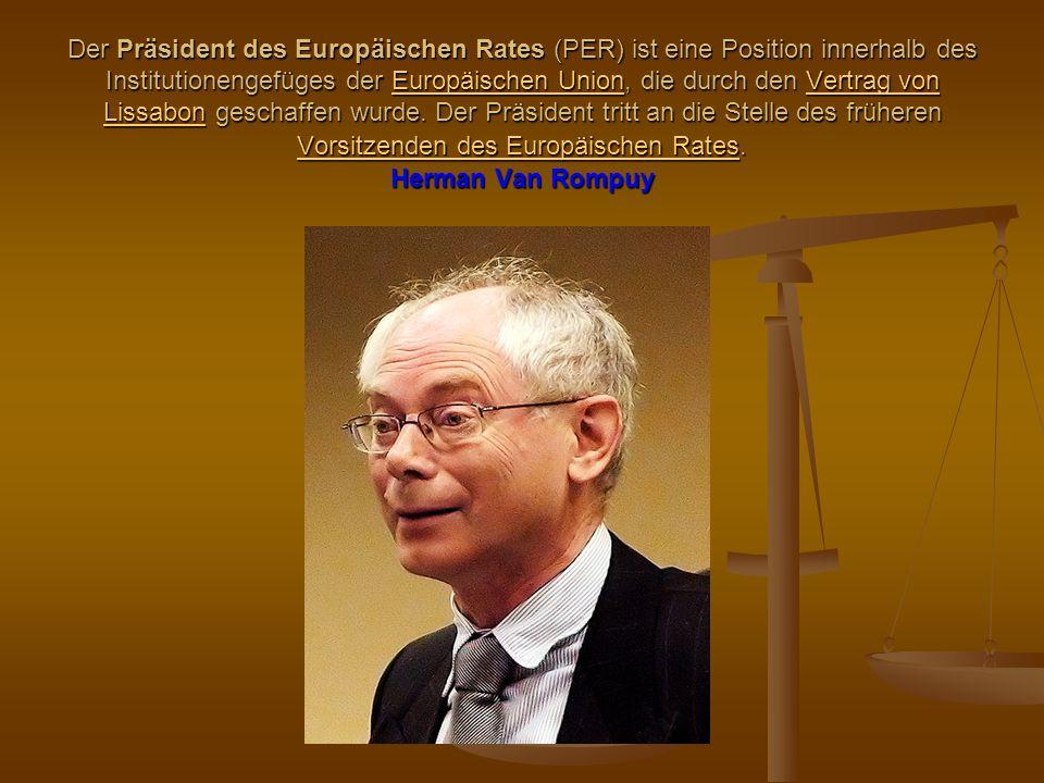 Der Präsident des Europäischen Rates (PER) ist eine Position innerhalb des Institutionengefüges der Europäischen Union, die durch den Vertrag von Lissabon geschaffen wurde.