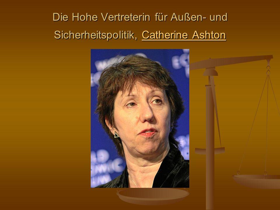 Die Hohe Vertreterin für Außen- und Sicherheitspolitik, Catherine Ashton