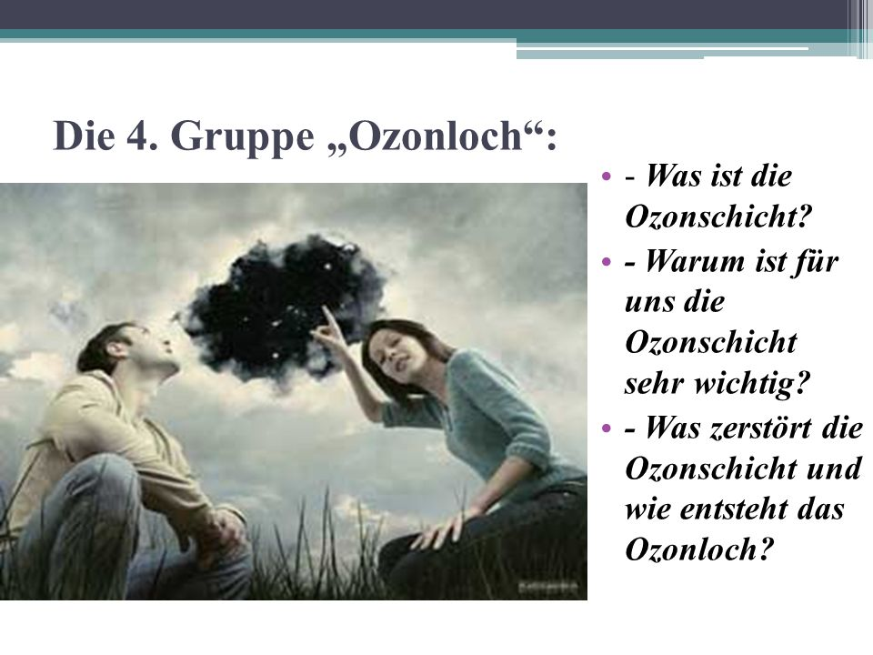 """Die 4. Gruppe """"Ozonloch :"""