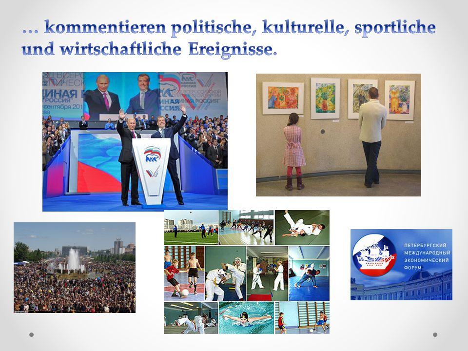 … kommentieren politische, kulturelle, sportliche und wirtschaftliche Ereignisse.