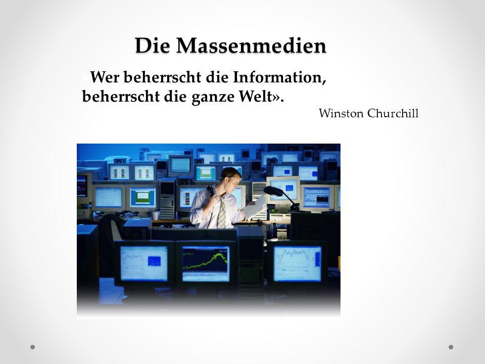 Die Massenmedien «Wer beherrscht die Information,