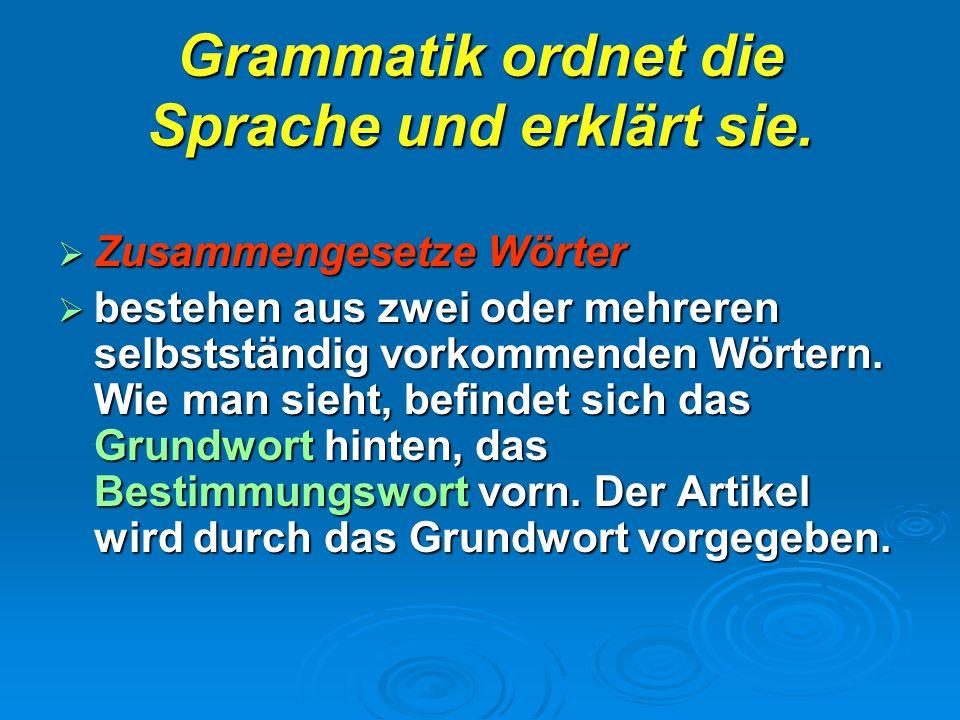 Grammatik ordnet die Sprache und erklärt sie.