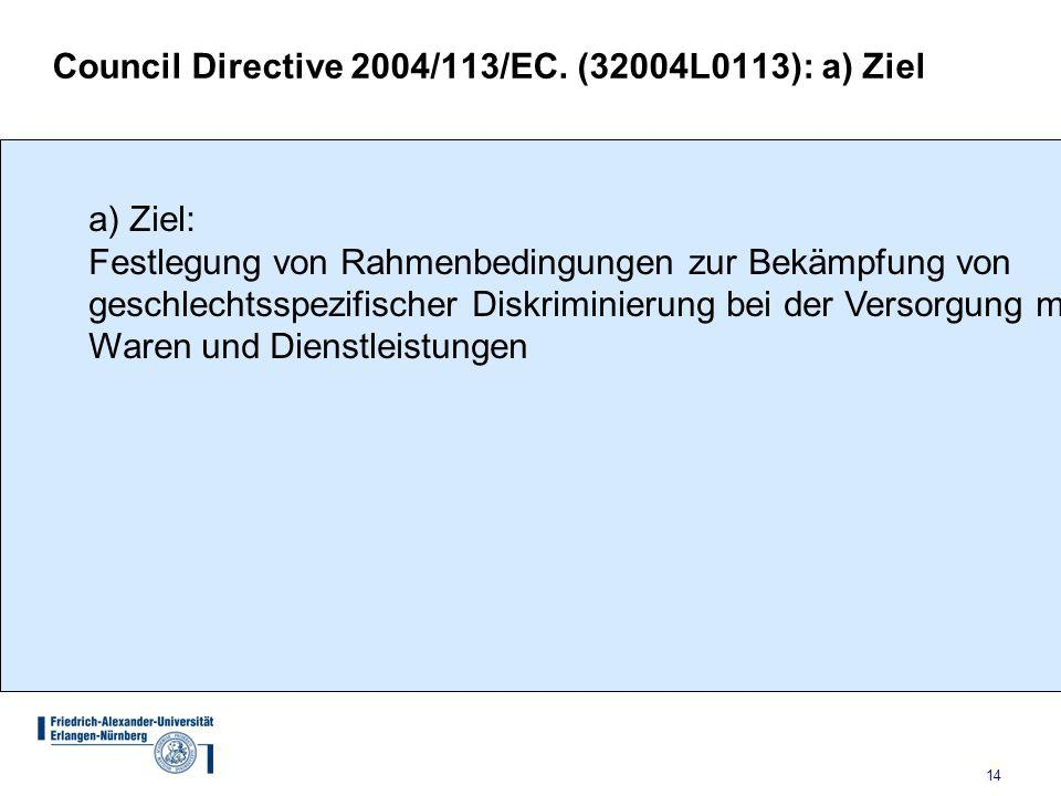 Council Directive 2004/113/EC. (32004L0113): a) Ziel