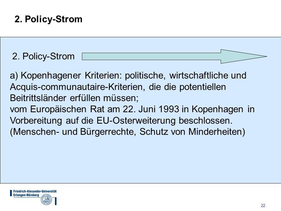 2. Policy-Strom 2. Policy-Strom. a) Kopenhagener Kriterien: politische, wirtschaftliche und.
