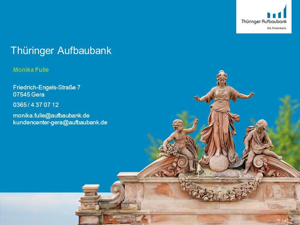 Thüringer Aufbaubank Monika Fulle Friedrich-Engels-Straße 7 07545 Gera