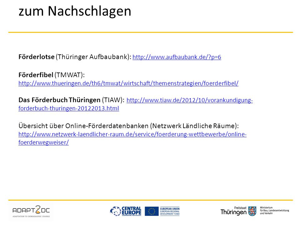 zum Nachschlagen Förderlotse (Thüringer Aufbaubank): http://www.aufbaubank.de/ p=6.