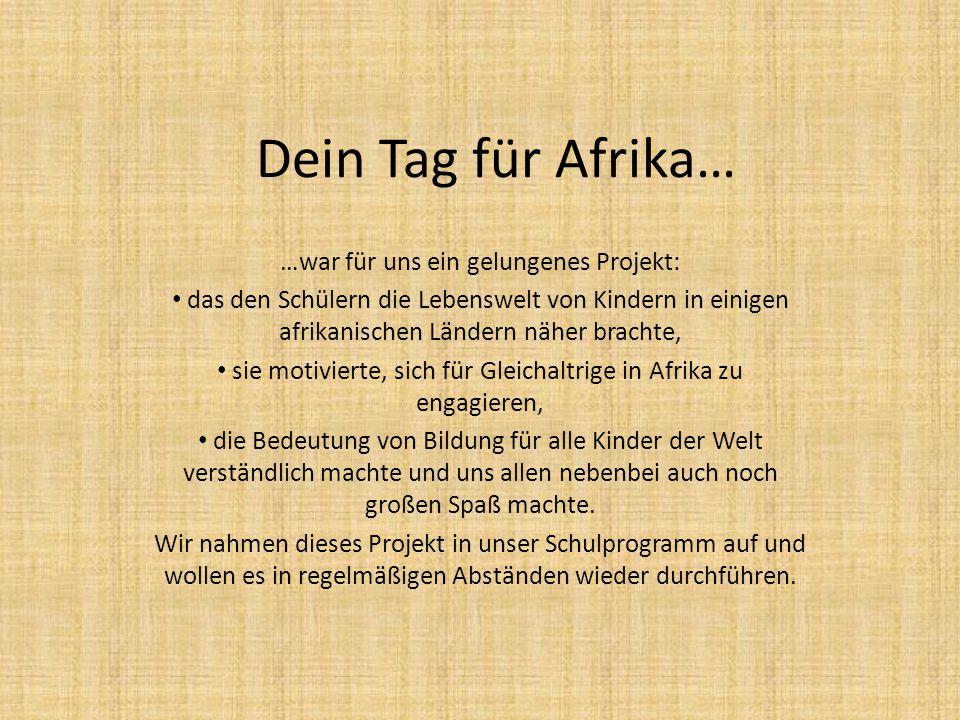 Dein Tag für Afrika… …war für uns ein gelungenes Projekt: