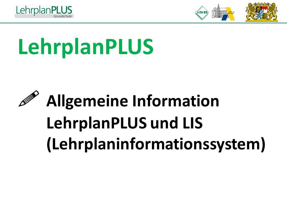 LehrplanPLUS . Allgemeine Information. LehrplanPLUS und LIS