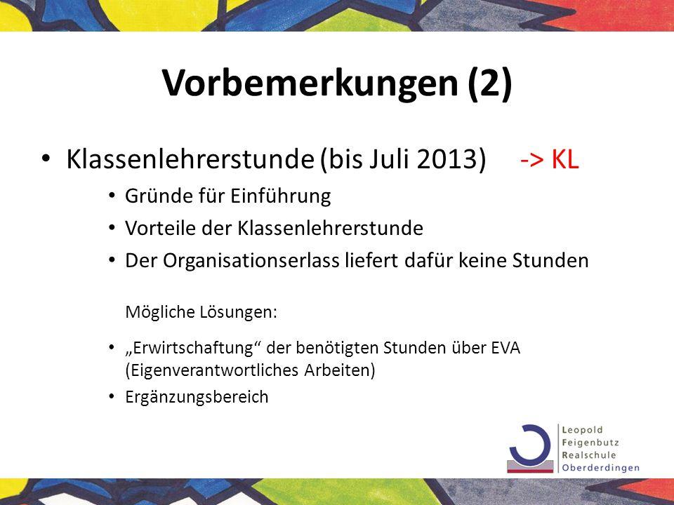 Vorbemerkungen (2) Klassenlehrerstunde (bis Juli 2013) -> KL