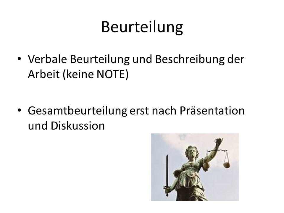 Beurteilung Verbale Beurteilung und Beschreibung der Arbeit (keine NOTE) Gesamtbeurteilung erst nach Präsentation und Diskussion.