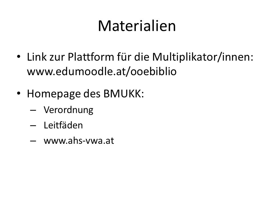 Materialien Link zur Plattform für die Multiplikator/innen: www.edumoodle.at/ooebiblio. Homepage des BMUKK:
