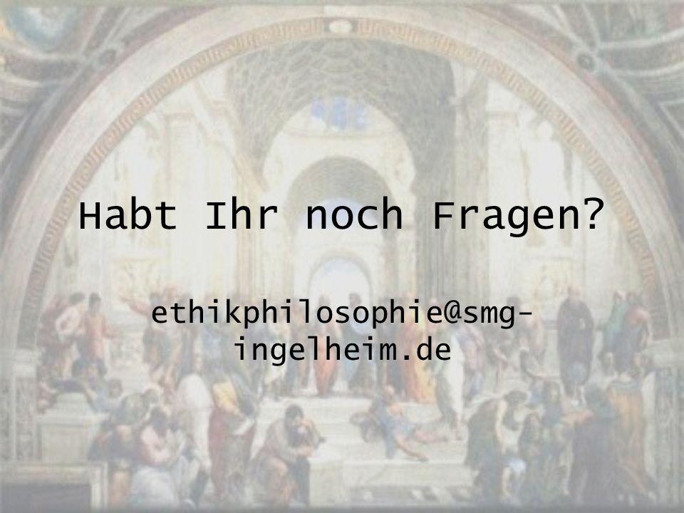 Habt Ihr noch Fragen ethikphilosophie@smg-ingelheim.de