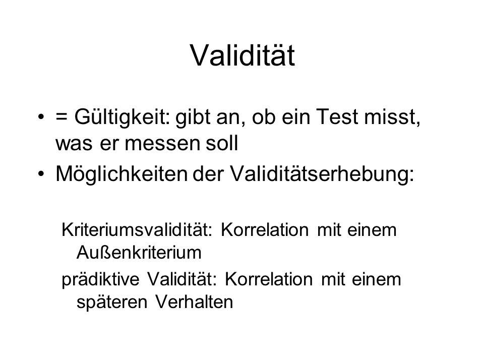 Validität = Gültigkeit: gibt an, ob ein Test misst, was er messen soll