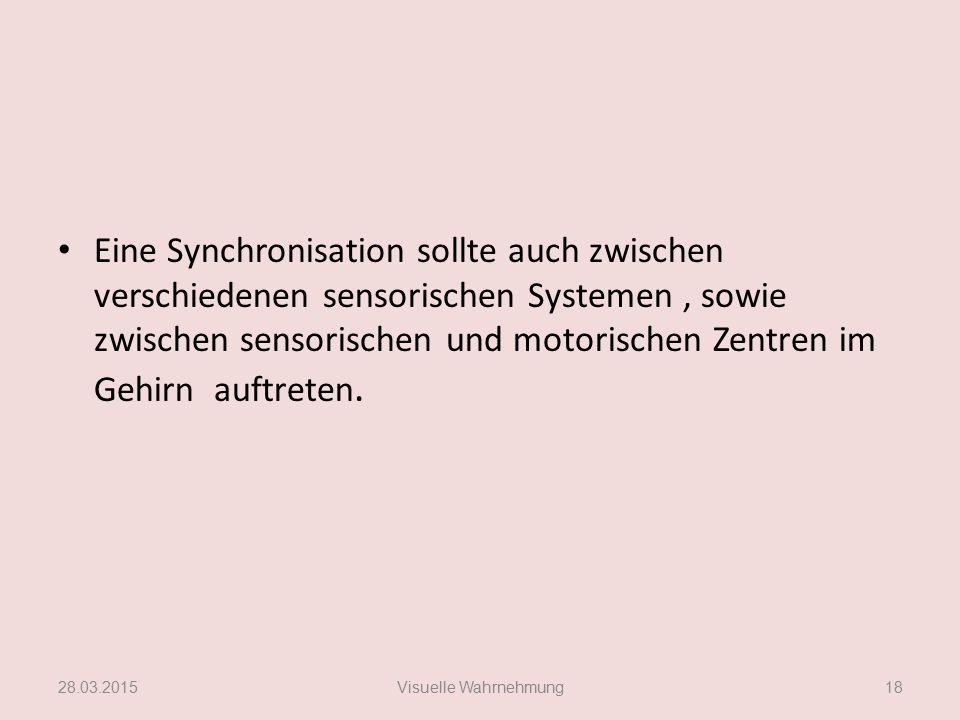 Eine Synchronisation sollte auch zwischen verschiedenen sensorischen Systemen , sowie zwischen sensorischen und motorischen Zentren im Gehirn auftreten.
