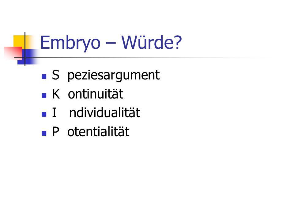 Embryo – Würde S peziesargument K ontinuität I ndividualität