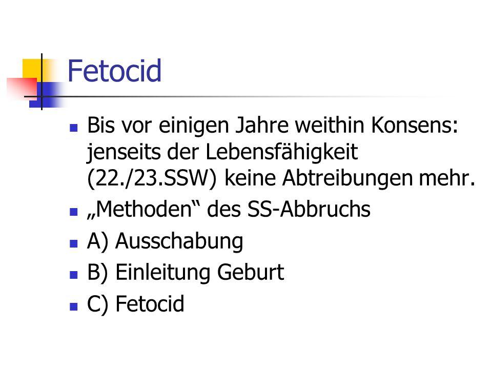 Fetocid Bis vor einigen Jahre weithin Konsens: jenseits der Lebensfähigkeit (22./23.SSW) keine Abtreibungen mehr.