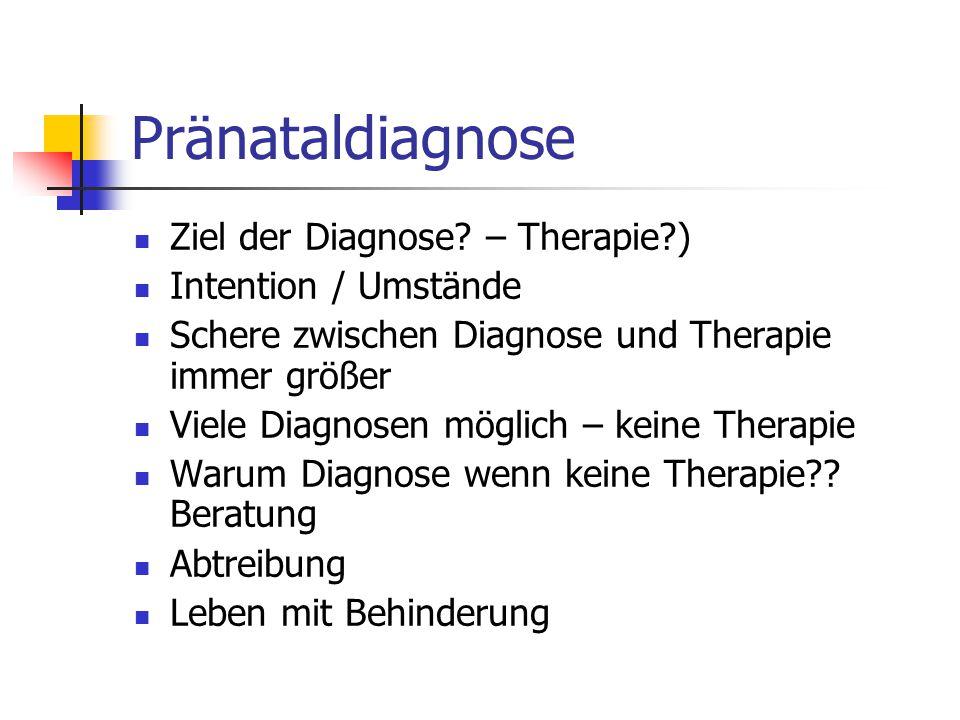 Pränataldiagnose Ziel der Diagnose – Therapie ) Intention / Umstände