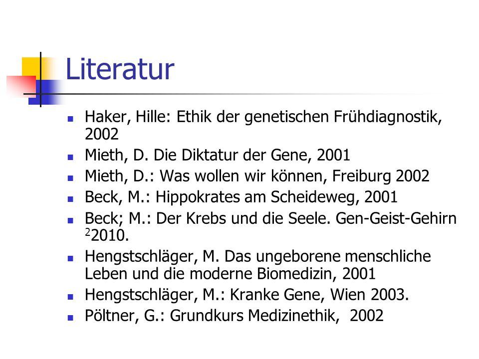 Literatur Haker, Hille: Ethik der genetischen Frühdiagnostik, 2002