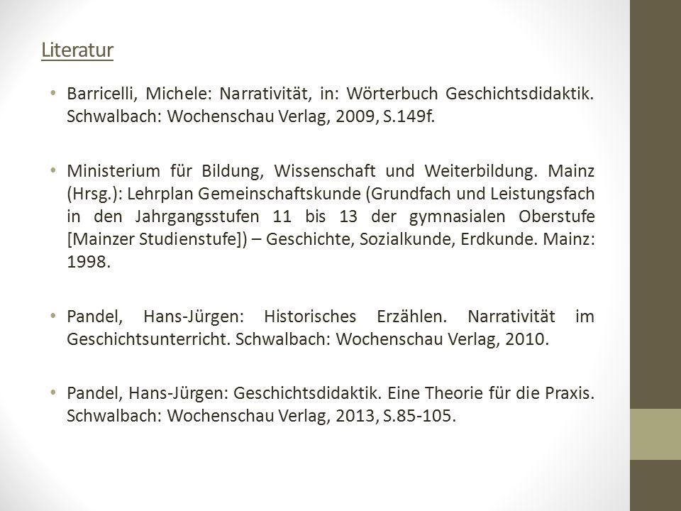 Literatur Barricelli, Michele: Narrativität, in: Wörterbuch Geschichtsdidaktik. Schwalbach: Wochenschau Verlag, 2009, S.149f.