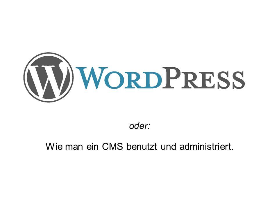 oder: Wie man ein CMS benutzt und administriert.