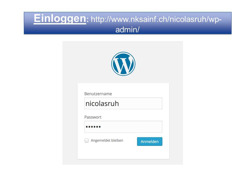 Einloggen: http://www.nksainf.ch/nicolasruh/wp-admin/