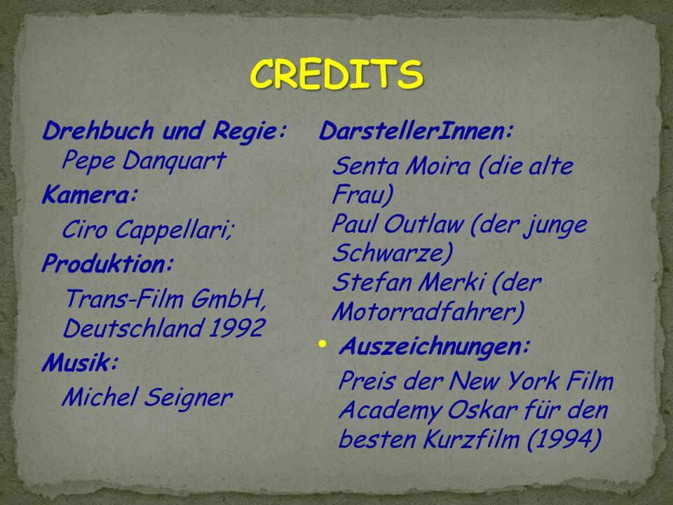 CREDITS Drehbuch und Regie: Pepe Danquart Kamera: Ciro Cappellari; Produktion: Trans-Film GmbH, Deutschland 1992 Musik: Michel Seigner
