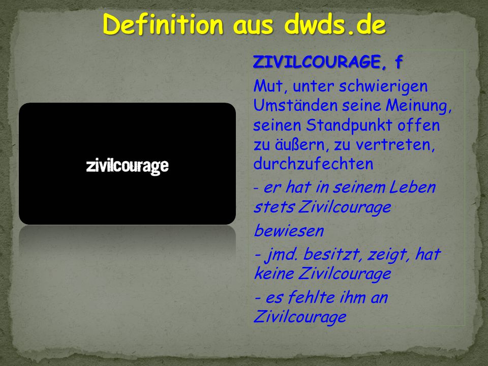 Definition aus dwds.de ZIVILCOURAGE, f
