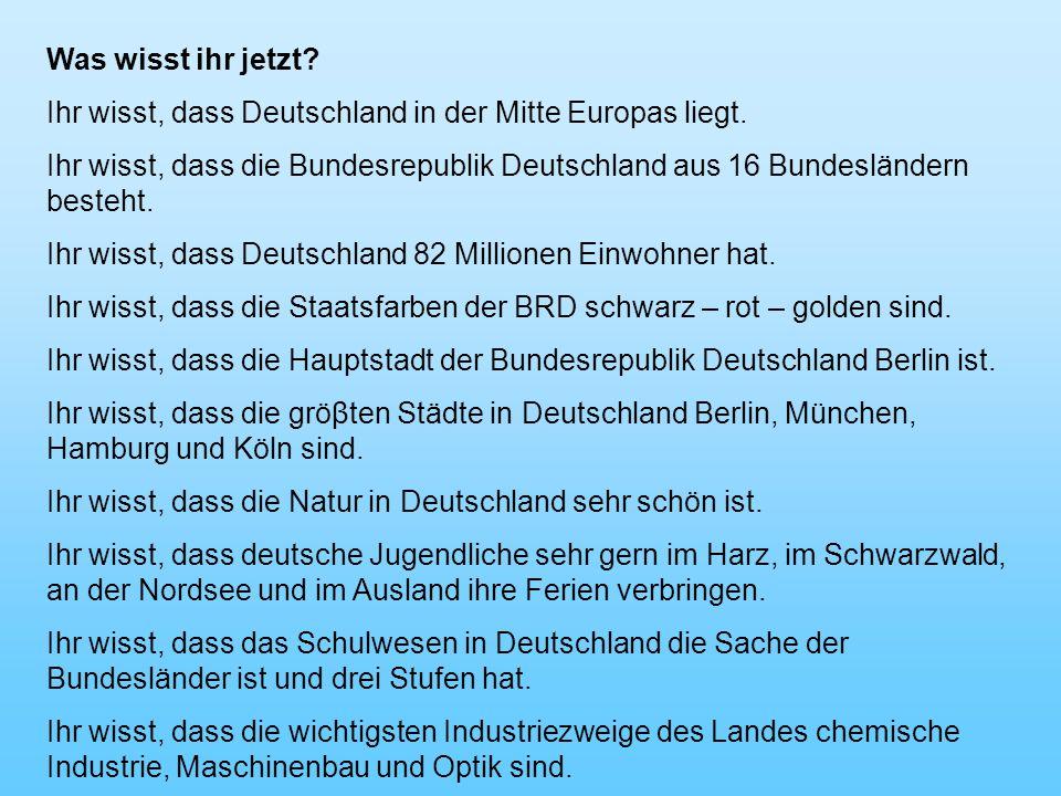 Was wisst ihr jetzt Ihr wisst, dass Deutschland in der Mitte Europas liegt.