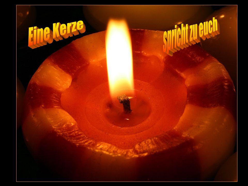 spricht zu euch Eine Kerze